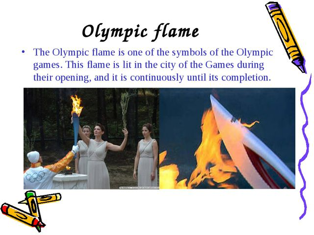 Olympic flame The Olympic flame is one of the symbols of the Olympic games. T...