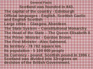 General Facts Scotland was founded in 843. The capital of the country - Edin
