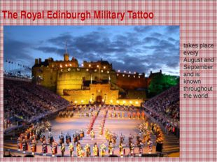 The Royal Edinburgh Military Tattoo takes place every August and September an