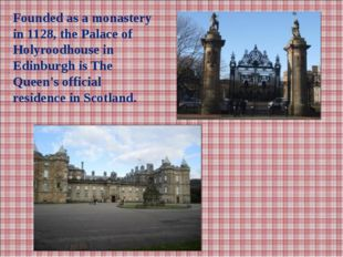 Founded as a monastery in 1128, the Palace of Holyroodhouse in Edinburgh is T