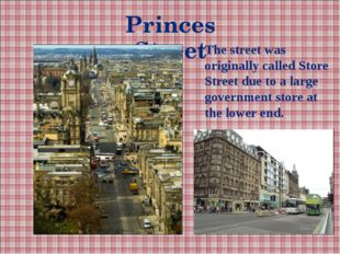 Princes Street The street was originally called Store Street due to a large g