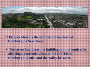 Princes Street is the southern busy street of Edinburgh's New Town. The stre