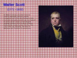 Walter Scott (1771 –1832) Sir Walter Scott was a Scottish historical novelis