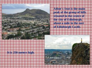 It is 250meters high. Athur's Seatis the main peak of the group of hills si