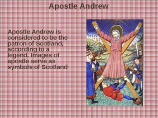 Apostle Andrew Apostle Andrew is considered to be the patron of Scotland, ac