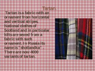 Tartan. Tartan is a fabric with an ornament from horizontal and vertical str