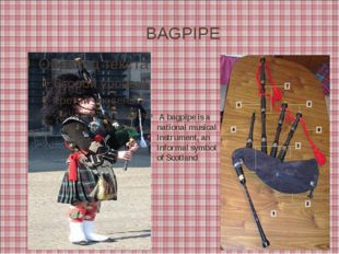 BAGPIPE A bagpipe is a national musical instrument, an informal symbol of Sc