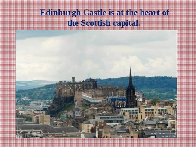 Edinburgh Castle is at the heart of the Scottish capital.