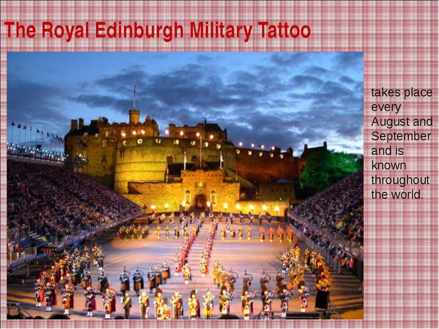 The Royal Edinburgh Military Tattoo takes place every August and September an...