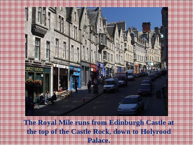 The Royal Mile runs from Edinburgh Castle at the top of the Castle Rock, down...