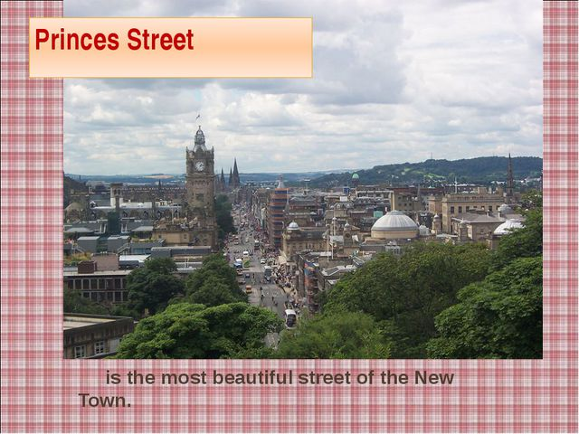 Princes Street is the most beautiful street of the New Town.