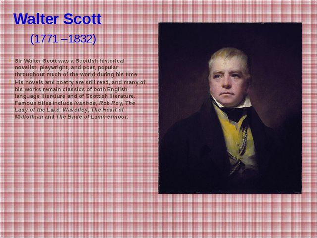 Walter Scott (1771 –1832) Sir Walter Scott was a Scottish historical novelis...