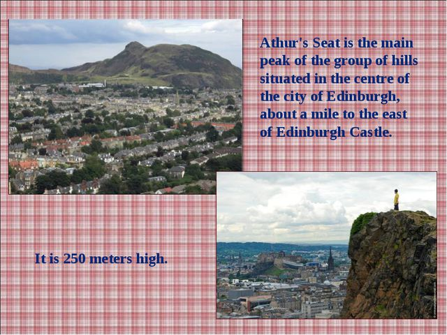 It is 250meters high. Athur's Seatis the main peak of the group of hills si...