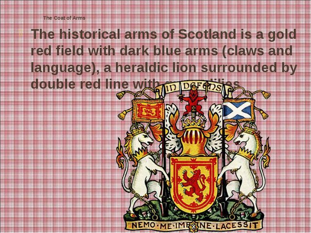 The Coat of Arms The historical arms of Scotland is a gold red field with da...