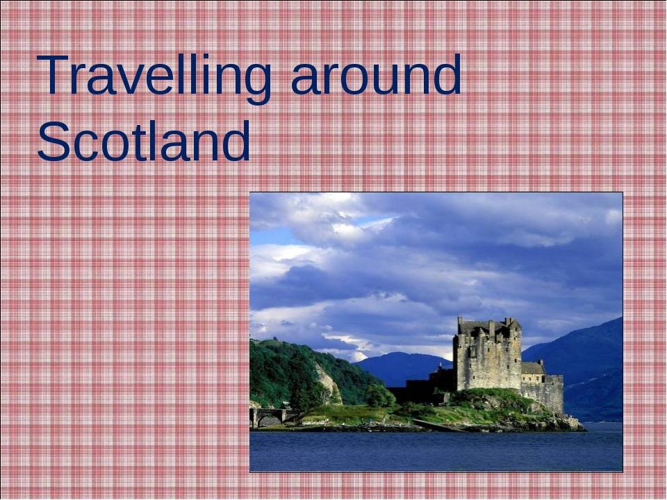 Travelling around Scotland