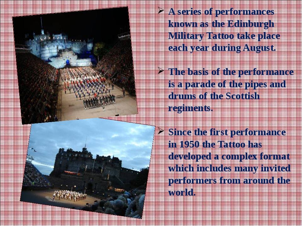 A series of performances known as the Edinburgh Military Tattoo take place ea...