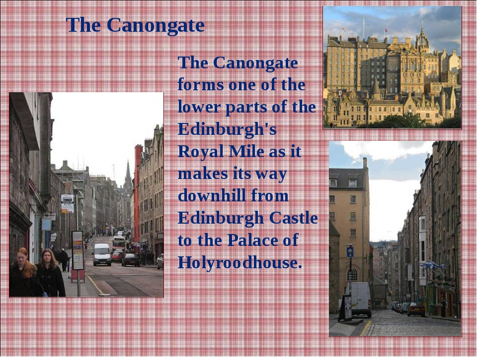 The Canongate The Canongate forms one of the lower parts of the Edinburgh's R...