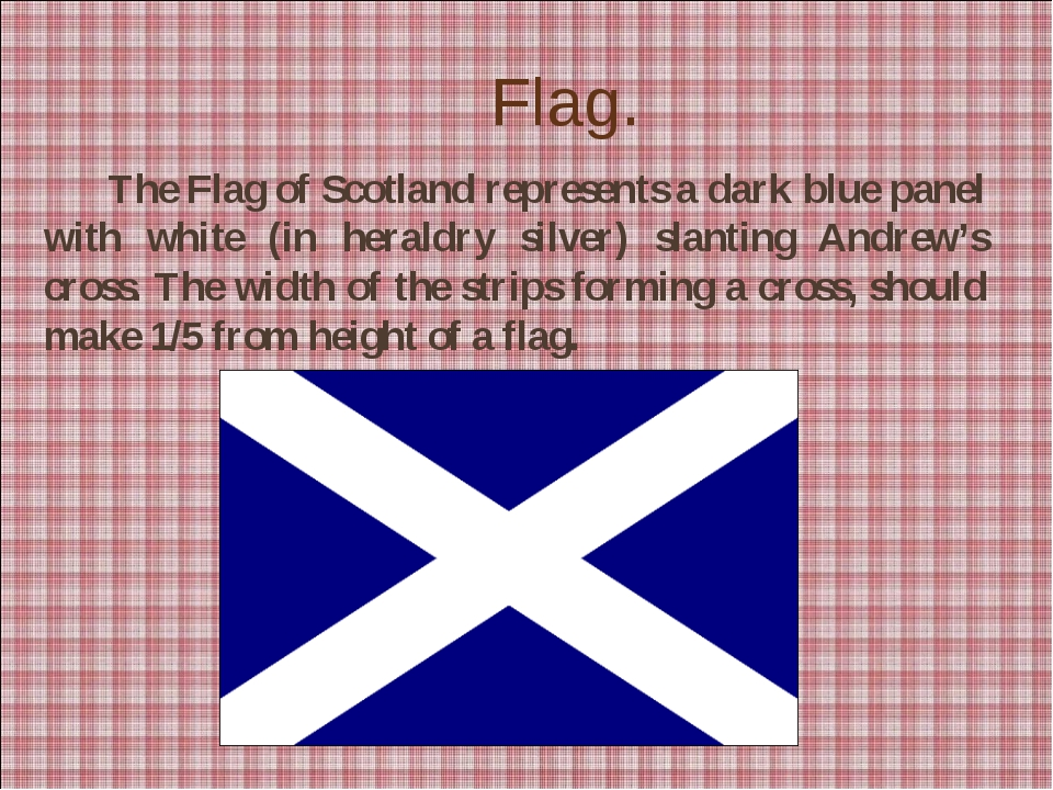 Flag.  The Flag of Scotland represents a dark blue panel with white (in her...