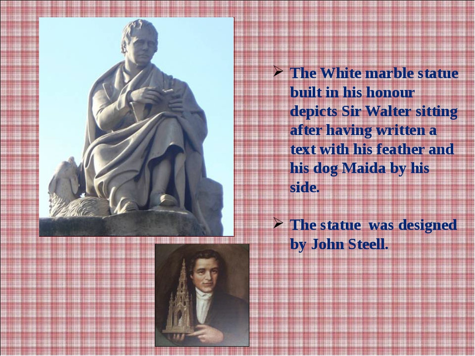 The White marble statue built in his honour depicts Sir Walter sitting after...