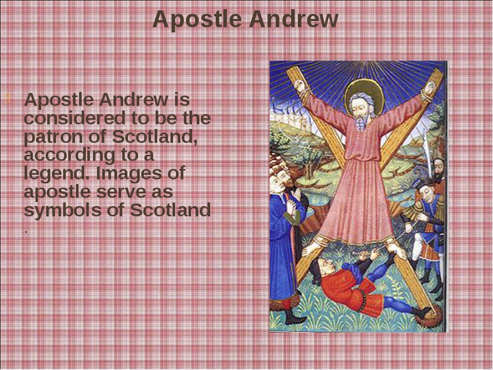 Apostle Andrew Apostle Andrew is considered to be the patron of Scotland, ac...