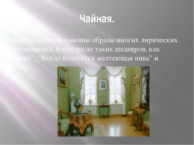 Чайная. Родными местами навеяны образы многих лирических стихотворений, в том...