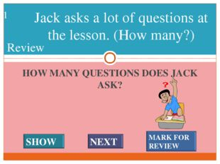 HOW MANY QUESTIONS DOES JACK ASK? Jack asks a lot of questions at the lesson.