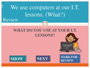 WHAT DO YOU USE AT YOUR I.T. LESSONS? We use computers at our I.T. lessons. (