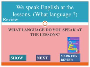 WHAT LANGUAGE DO YOU SPEAK AT THE LESSONS? We speak English at the lessons. (