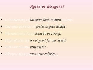 Agree or disagree? It is necessary to eat more food to burn calories. One mu