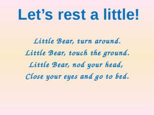 Little Bear, turn around. Little Bear, touch the ground. Little Bear, nod yo