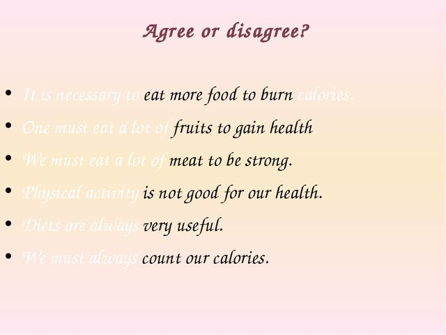Agree or disagree? It is necessary to eat more food to burn calories. One mu...