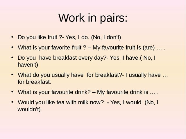 Work in pairs: Do you like fruit ?- Yes, I do. (No, I don't) What is your fav...