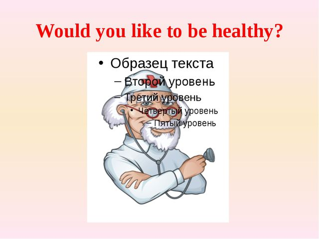 Would you like to be healthy?