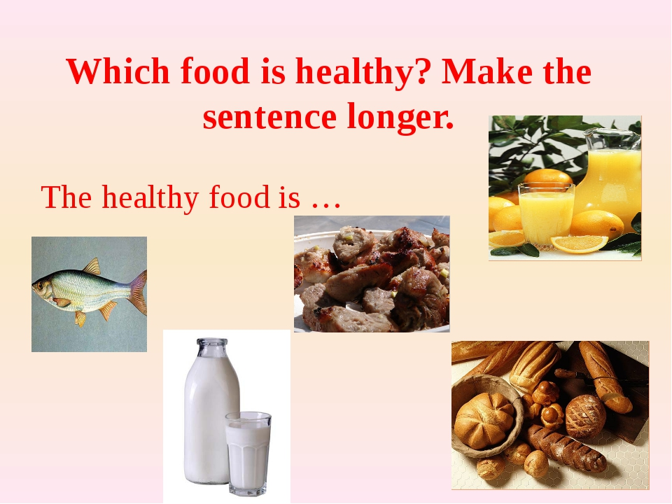 Which food is healthy? Make the sentence longer. The healthy food is …