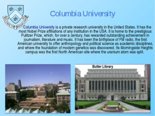 Columbia University is a private research university in the United States. I