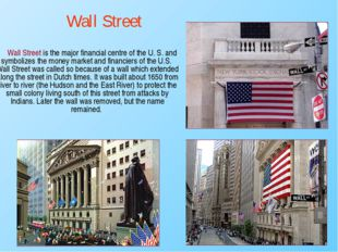 Wall Street is the major financial centre of the U. S. and symbolizes the mo