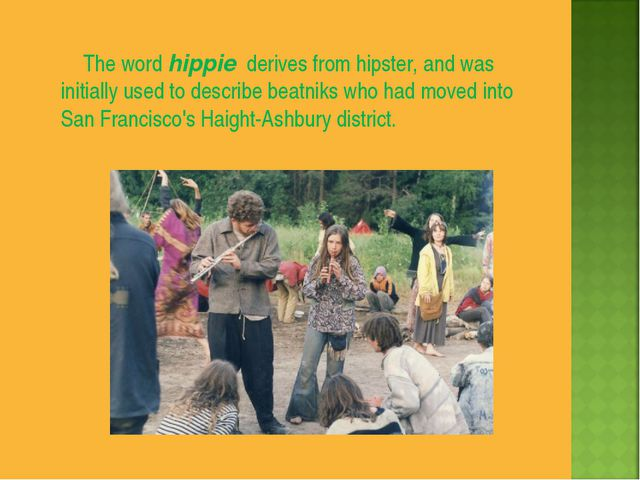 The word hippie derives from hipster, and was initially used to describe bea...