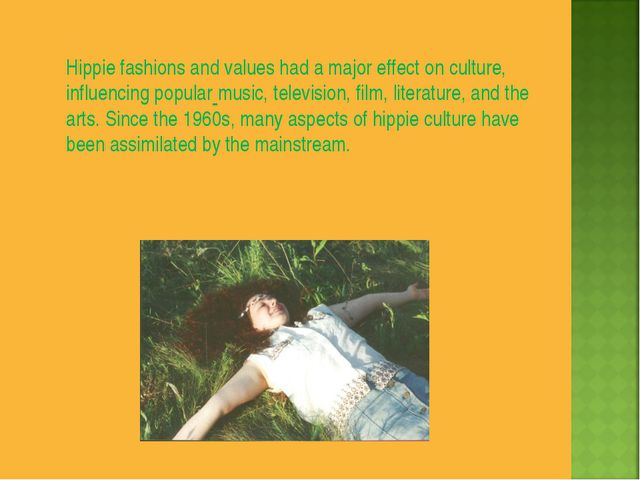Hippie fashions and values had a major effect on culture, influencing popular...