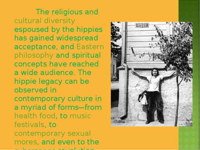 The religious and cultural diversity espoused by the hippies has gained wide...