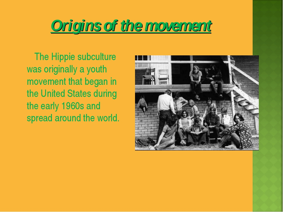 The Hippie subculture was originally a youth movement that began in the Unit...