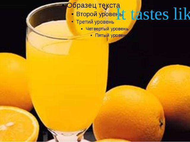 It tastes like …
