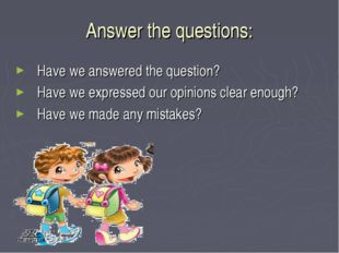 Answer the questions: Have we answered the question? Have we expressed our op