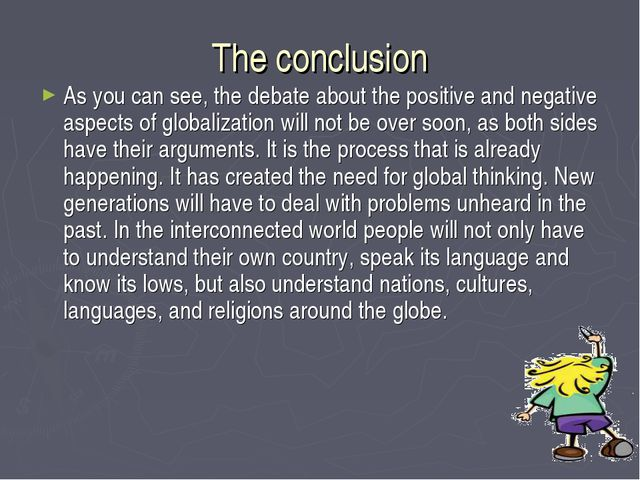 The conclusion As you can see, the debate about the positive and negative asp...