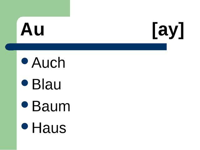 Au [aу] Auch Blau Baum Haus