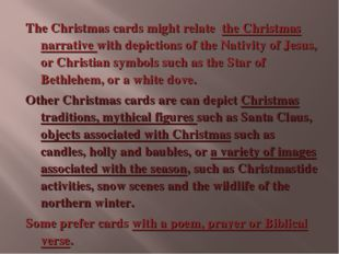 The Christmas cards might relate the Christmas narrative with depictions of t