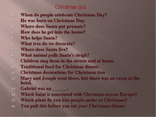 When do people celebrate Christmas Day? He was born on Christmas Day. Where d