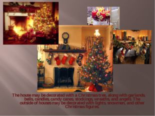 The house may be decorated with a Christmas tree, along with garlands, bells,