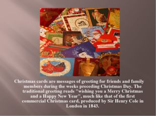 Christmas cards are messages of greeting for friends and family members durin