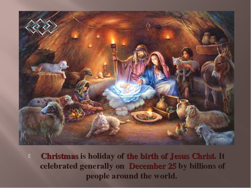 Christmas is holiday of the birth of Jesus Christ. It celebrated generally on...