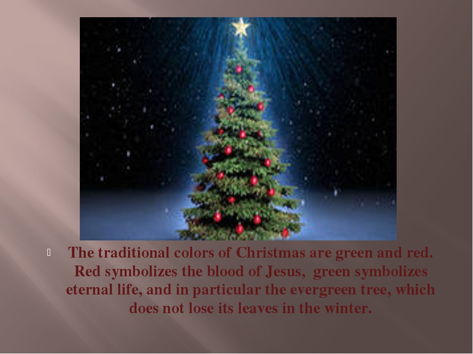 The traditional colors of Christmas are green and red. Red symbolizes the blo...